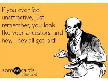 your ancestors-got-laid